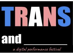 Trans AND: A Digital Performance Festival